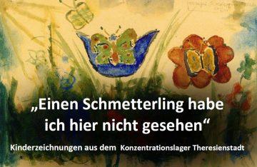 """""""Einen Schmetterling habe ich hier nicht gesehen"""" - Kinderzeichnungen aus dem KZ Theresienstadt @ Christuskirche"""